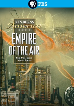 Ken Burns: Empire of the Air - The Men Who Made Radio