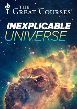 The Inexplicable Universe - Unsolved Mysteries
