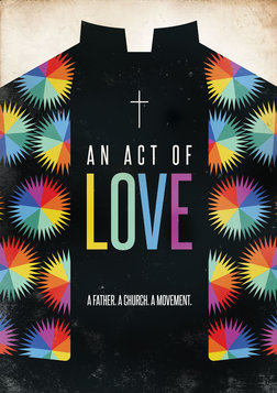 An Act of Love - A Personal Story About LGBTQ Rights and Religion