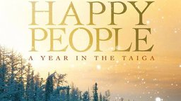 Happy People: A Year in the Taiga - Life in the Siberian Wilderness