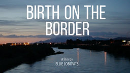 Birth on the Border - Crossing the Border to Give Birth in America